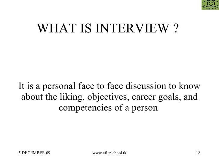 18. WHAT IS INTERVIEW ?