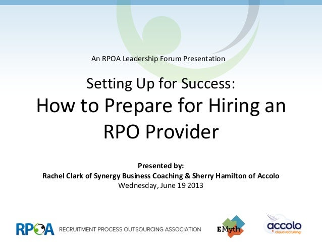 Setting Up for Success:How to Prepare for Hiring anRPO ProviderPresented by:Rachel Clark of Synergy Business Coaching & Sh...