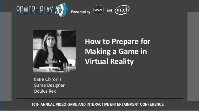 10TH ANNUAL VIDEO GAME AND INTERACTIVE ENTERTAINMENT CONFERENCE Presented by and Katie Chironis Game Designer Oculus Rex H...