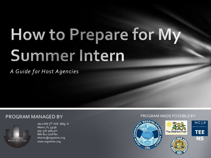 A Guide for Host Agencies<br />How to Prepare for My Summer Intern<br />PROGRAM MADE POSSIBLE BY<br />PROGRAM MANAGED BY<b...