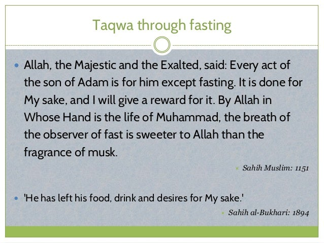 Taqwa through fasting  Allah, the Majestic and the Exalted, said: Every act of the son of Adam is for him except fasting....