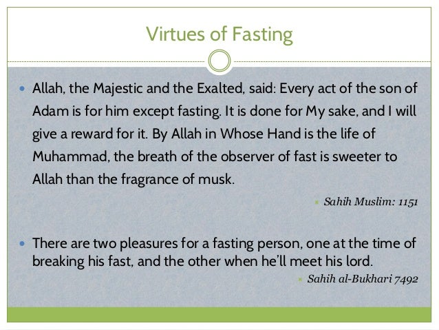 Virtues of Fasting  Allah, the Majestic and the Exalted, said: Every act of the son of Adam is for him except fasting. It...