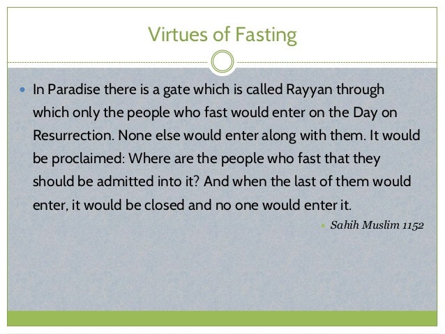 Virtues of Fasting  In Paradise there is a gate which is called Rayyan through which only the people who fast would enter...