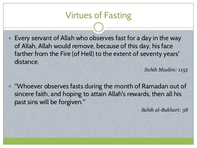 Virtues of Fasting  Every servant of Allah who observes fast for a day in the way of Allah, Allah would remove, because o...