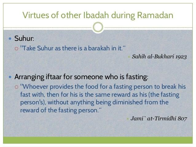 "Virtues of other Ibadah during Ramadan  Suhur:  ""Take Suhur as there is a barakah in it.""  Sahih al-Bukhari 1923  Arra..."