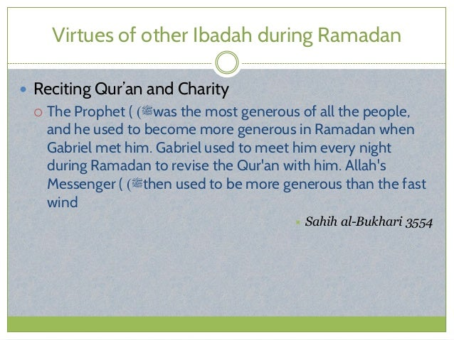 Virtues of other Ibadah during Ramadan  Reciting Qur'an and Charity  The Prophet ( ﷺ) was the most generous of all the...
