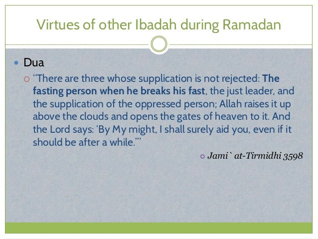 """Virtues of other Ibadah during Ramadan  Dua  """"There are three whose supplication is not rejected: The fasting person whe..."""