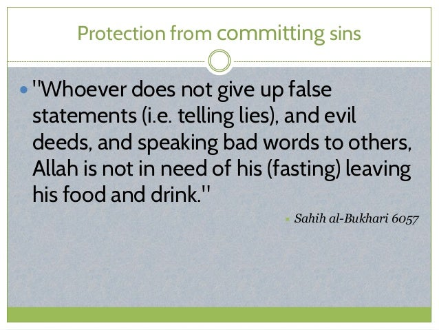 """Protection from committing sins  """"Whoever does not give up false statements (i.e. telling lies), and evil deeds, and spea..."""