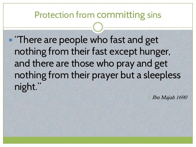 """Protection from committing sins  """"There are people who fast and get nothing from their fast except hunger, and there are ..."""