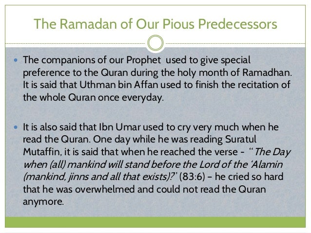 The Ramadan of Our Pious Predecessors  The companions of our Prophet used to give special preference to the Quran during ...