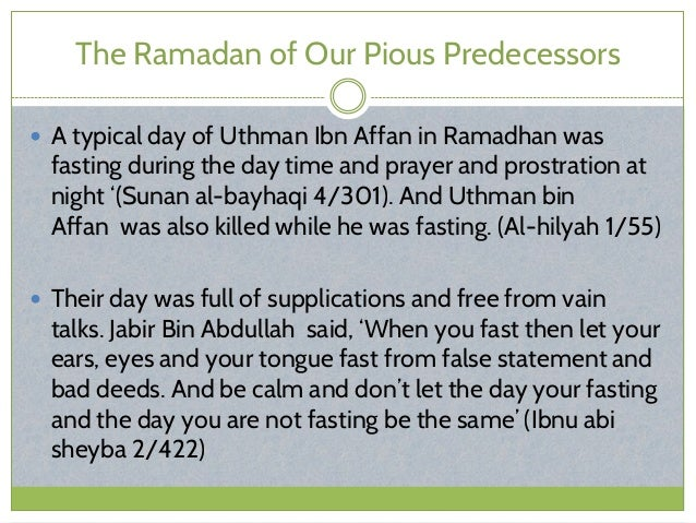 The Ramadan of Our Pious Predecessors  A typical day of Uthman Ibn Affan in Ramadhan was fasting during the day time and ...