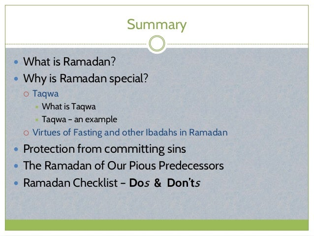 Summary  What is Ramadan?  Why is Ramadan special?  Taqwa  What is Taqwa  Taqwa – an example  Virtues of Fasting and...