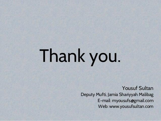 Thank you. Yousuf Sultan Deputy Mufti, Jamia Shariyyah Malibag E-mail: myousufs@gmail.com Web: www.yousufsultan.com