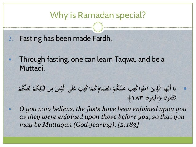 Why is Ramadan special? 2. Fasting has been made Fardh.  Through fasting, one can learn Taqwa, and be a Muttaqi. ْمُك...