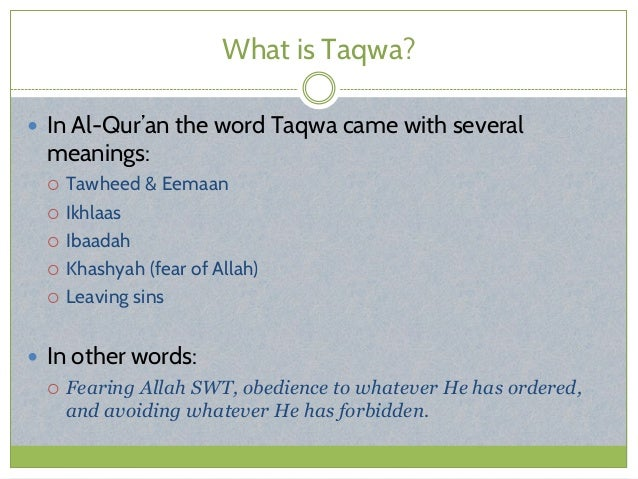 What is Taqwa?  In Al-Qur'an the word Taqwa came with several meanings:  Tawheed & Eemaan  Ikhlaas  Ibaadah  Khashyah...