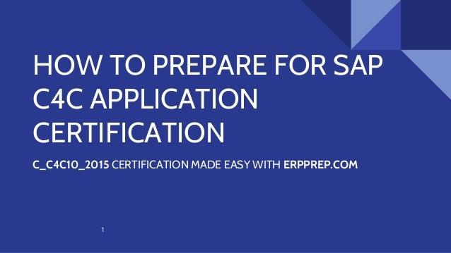 HOW TO PREPARE FOR SAP C4C APPLICATION CERTIFICATION C_C4C10_2015 CERTIFICATION MADE EASY WITH ERPPREP.COM 1