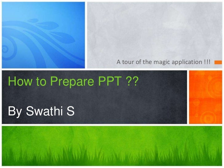 A tour of the magic application !!!How to Prepare PPT ??By Swathi S