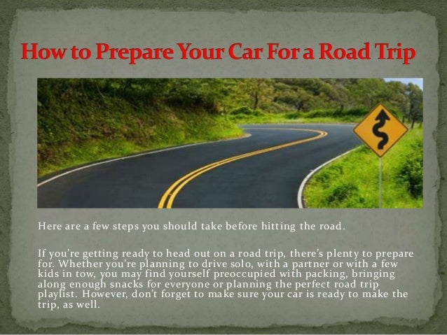 Here are a few steps you should take before hitting the road. If you're getting ready to head out on a road trip, there's ...