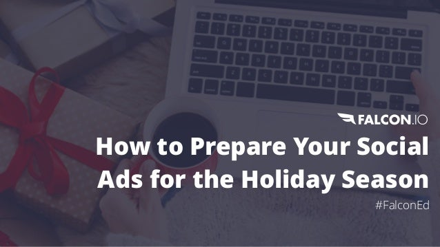 How to Prepare Your Social Ads for the Holiday Season #FalconEd