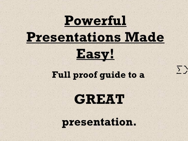 Powerful Presentations Made Easy! Full proof guide to a   GREAT presentation.