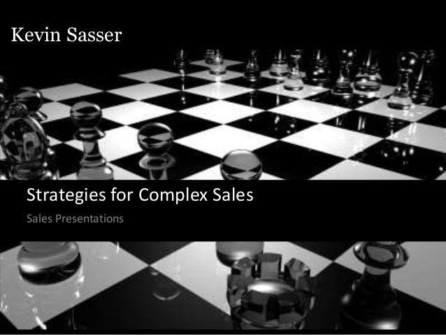 Kevin Sasser Kevin Sasser Strategies for Complex Sales Sales Presentations