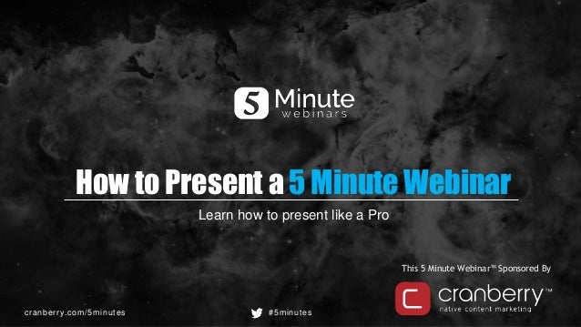 cranberry.com/5minutes #5minutes This 5 Minute Webinar™ Sponsored By How to Present a 5 Minute Webinar Learn how to presen...