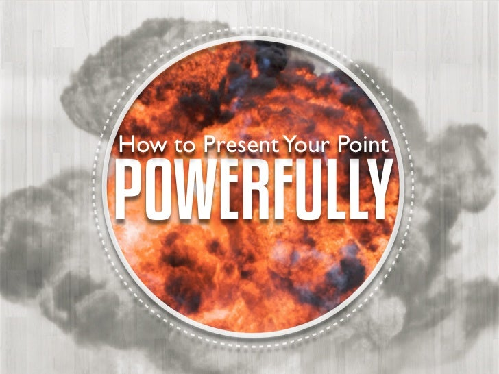 How to Present Your PointPOWERFULLY