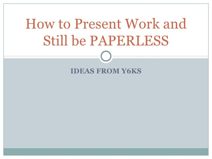 IDEAS FROM Y6KS How to Present Work and Still be PAPERLESS