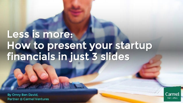 Less is more: How to present your startup financials in just 3 slides By Omry Ben David, Partner @ Carmel Ventures