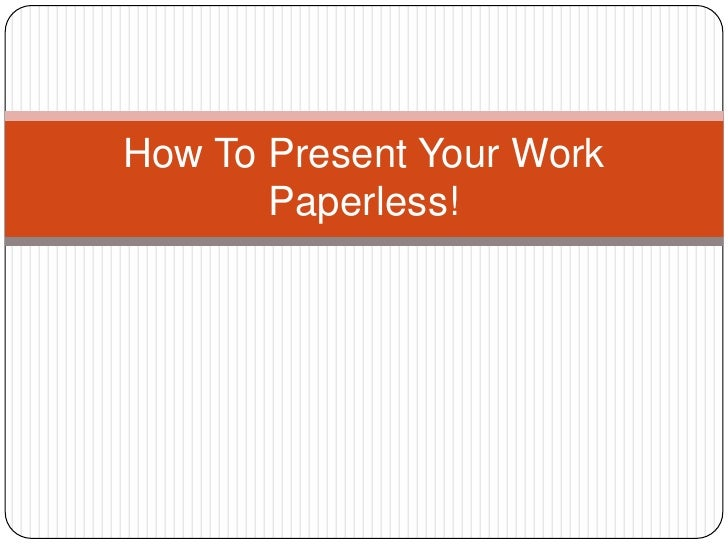 How To Present Your Work Paperless!<br />