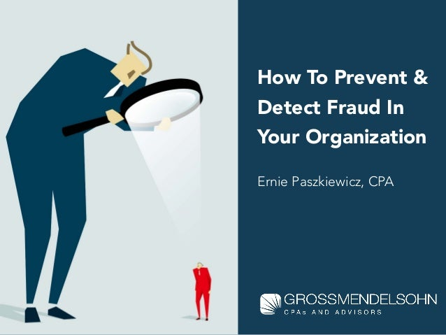 How To Prevent & Detect Fraud In Your Organization Ernie Paszkiewicz, CPA