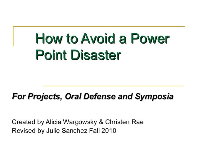 How to Avoid a PowerHow to Avoid a Power Point DisasterPoint Disaster For Projects, Oral Defense and SymposiaFor Projects,...