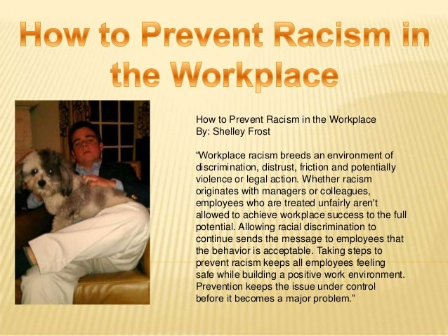 racism in the work place essay Most offices are a place of very large diversity- as they should be in one room or department there are workers of different sex, race, age.