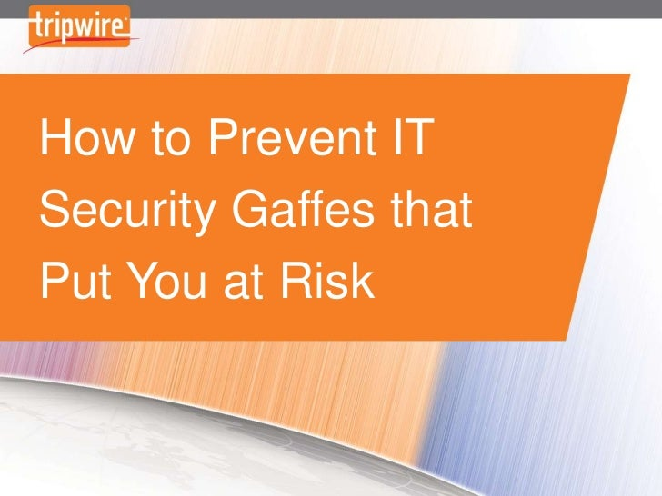 How to Prevent IT Security Gaffes that Put You at Risk