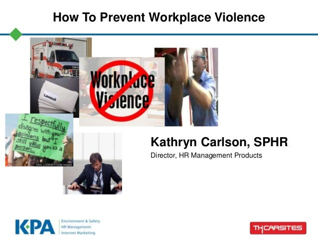 How To Prevent Workplace Violence Kathryn Carlson, SPHR Director, HR Management Products