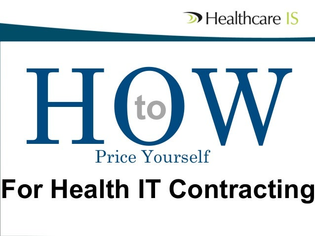 HOW to	   Price Yourself  	   For Health IT Contracting