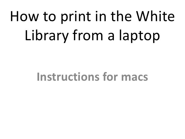 How to print in the White Library from a laptop<br />Instructions for macs<br />