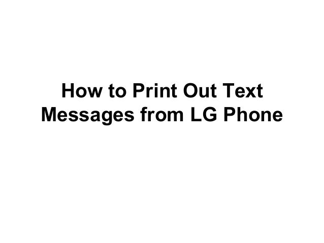 How to print off text messages from LG