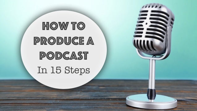 How to Produce a Podcast In 15 Steps