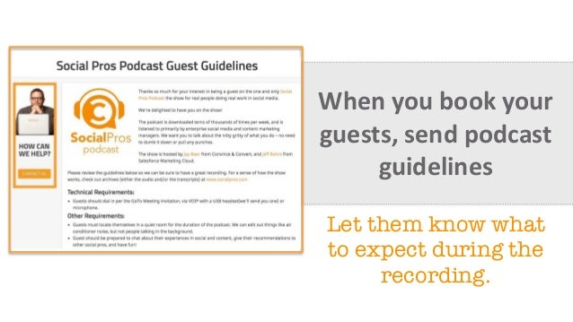 When	   you	   book	   your	    guests,	   send	   podcast	    guidelines Let them know what to expect during the recordin...