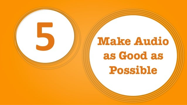 5 Make Audio as Good as Possible