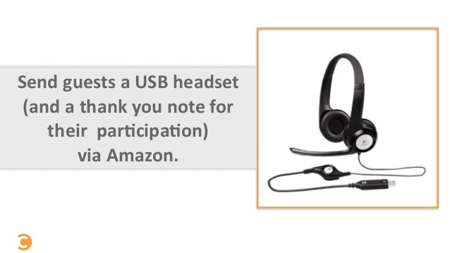 Send  guests  a  USB  headset   (and  a  thank  you  note  for   their    par=cipa=on)   via...