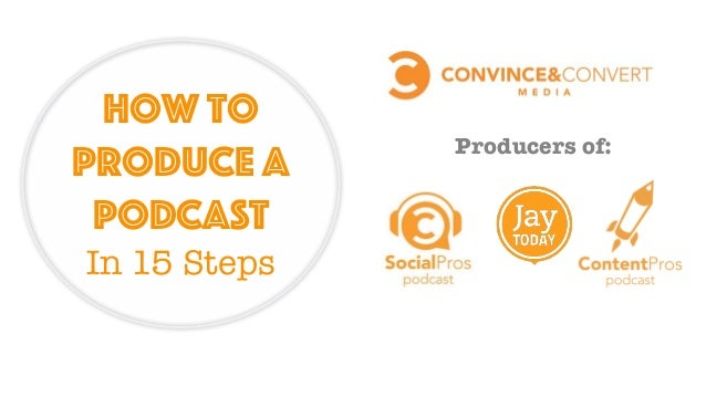 How to Produce a Podcast In 15 Steps Producers of: