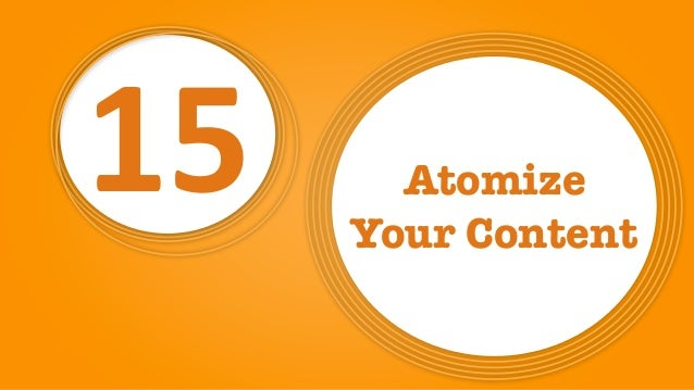 15 Atomize Your Content