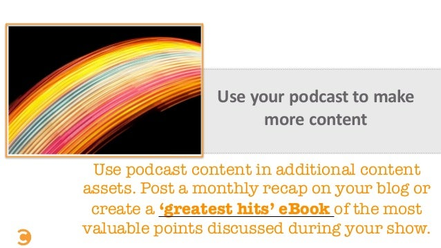 Use  your  podcast  to  make   more  content   Use podcast content in additional content assets. Post a mont...