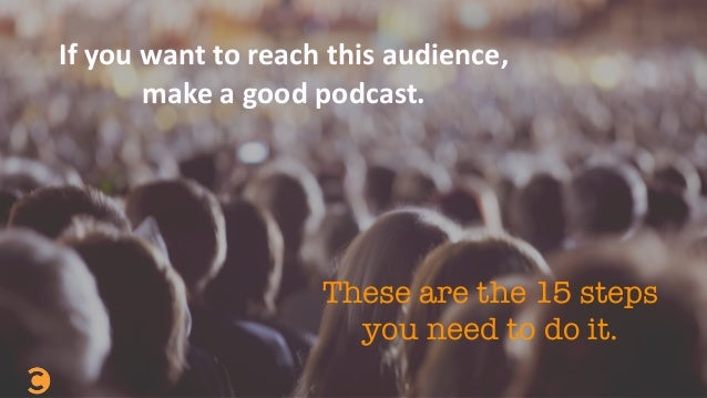 These are the 15 steps you need to do it. If	   you	   want	   to	   reach	   this	   audience,	    make	   a	   good	   p...
