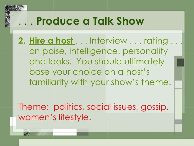 . . . Produce a Talk Show 3. Book guests by planning in advance and doing your research . . . Do pre-interviews . . . Brie...