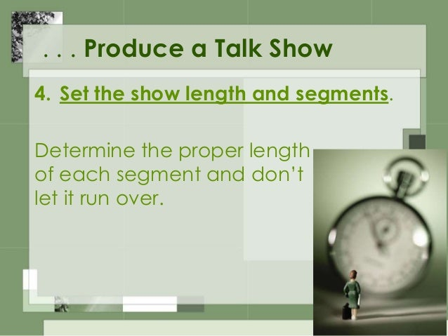 . . . Produce a Talk Show 5. Learn how to write and edit. You may have to make last-minute changes in reports or other sho...