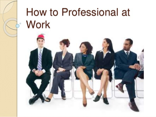 How to Professional at Work