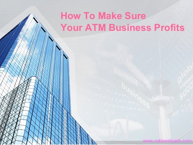 How To Make Sure Your ATM Business Profits www.nationalcash.com